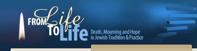 From Life to Life: Death, Mourning and Hope in Jewish Tradition and Practice